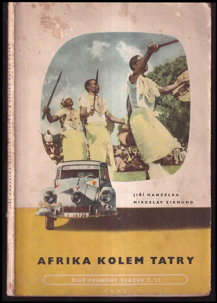 Jiří Hanzelka: Afrika kolem Tatry - vybrané kapitoly z 3svazku původního 2.vydání díla Afrika snů a skutečností.