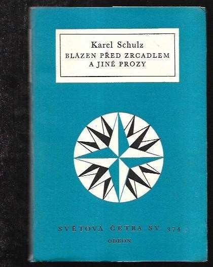 Blázen před zrcadlem a jiné prózy : výbor z knih Sever-jih-západ - východ, Peníz z noclehárny a Prsten královnin (Karel Schulz, 1966)