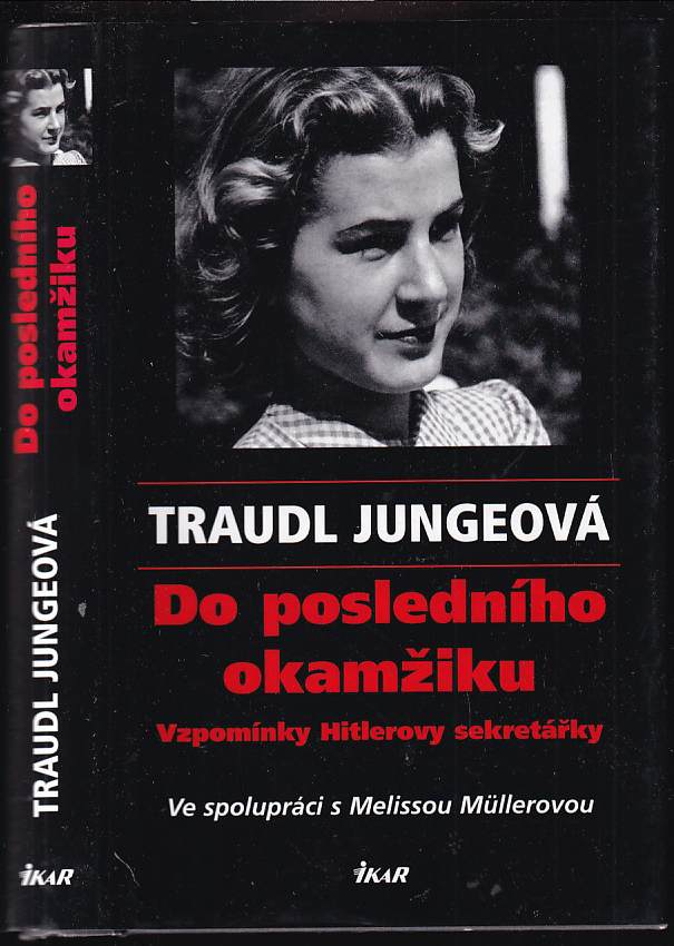Traudl Junge: Do posledního okamžiku - vzpomínky Hitlerovy sekretářky