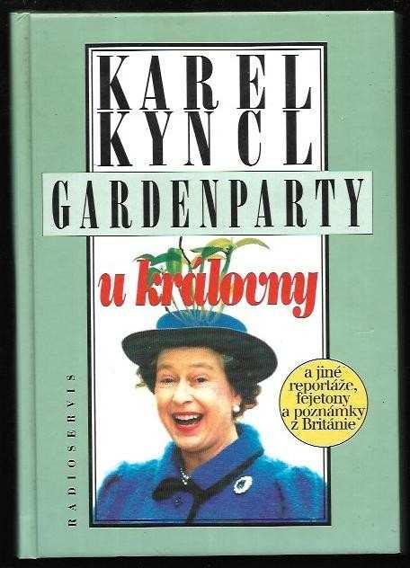 Karel Kyncl: Gardenparty u královny : a jiné reportáže, fejetony a poznámky z Británie