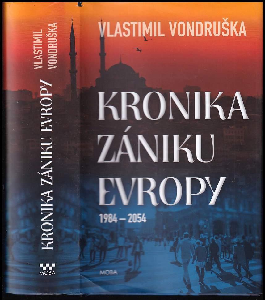 Vlastimil Vondruška: Kronika zániku Evropy : 1984-2054