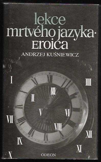 Andrzej Kuśniewicz: Lekce mrtvého jazyka : Eroica