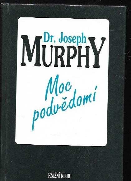 Joseph Murphy: Moc podvědomí - Velká kniha vnitřního a vnějšího rozvoje