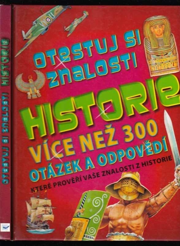 Otestuj si znalosti historie : více než 300 otázek a odpovědí, které prověří vaše znalosti z historie (Jacob Field, 2011)
