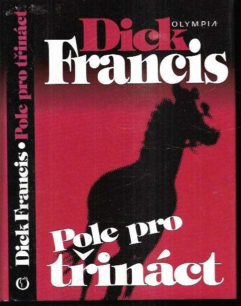 Dick Francis: Pole pro třináct : detektivní příběhy z dostihového prostředí