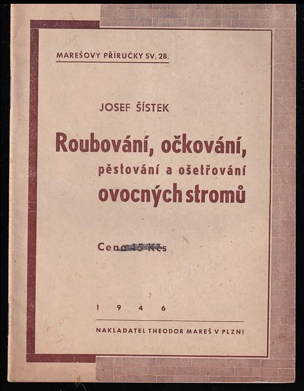 Roubování, očkování, pěstování a ošetřování ovocných stromů (Josef Šístek, 1946)