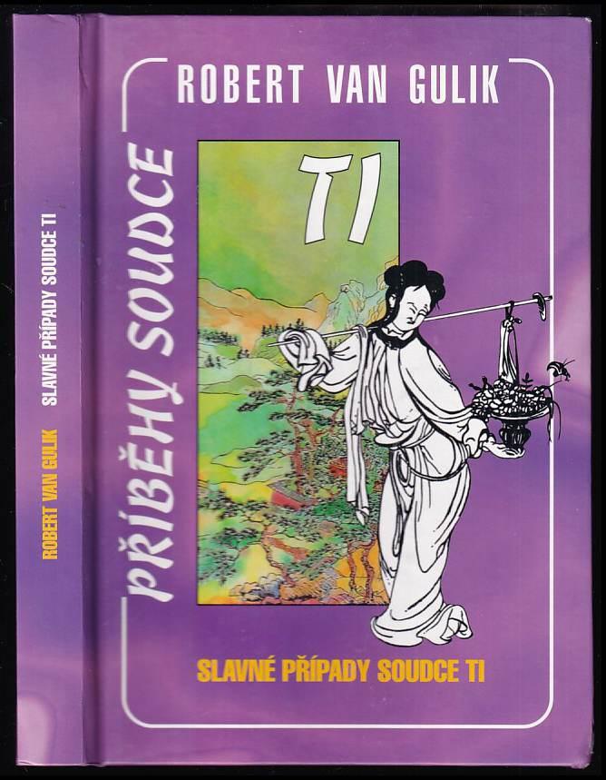 Robert van Gulik: Slavné případy soudce Ti (Ti Kung An) - autentický čínský detektivní román z 18. století