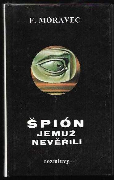 František Moravec: Špión, jemuž nevěřili