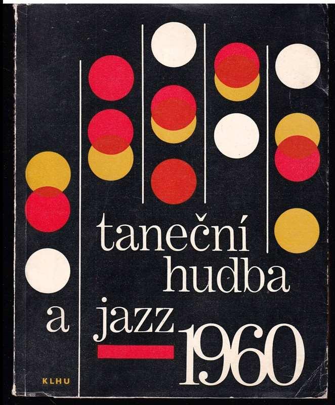 Taneční hudba a jazz 1960 - Sborník statí a příspěvků k otázkám jazzu a moderní taneční hudby (, 1960)
