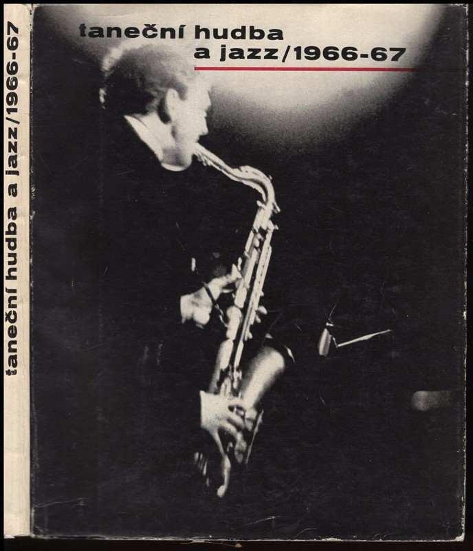 Taneční hudba a jazz 1966-67 : Sborník statí a příspěvků k otázkám jazzu a moderní taneční hudby (, 1967)
