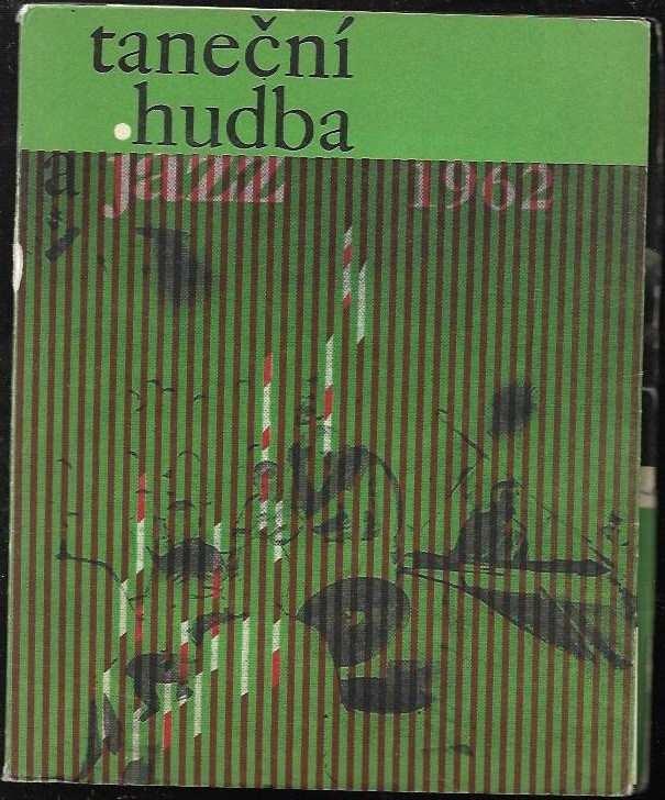 Taneční hudba a jazz - sborník statí a příspěvků k otázkám jazzu a moderní taneční hudby. 1962 (, 1962)