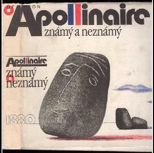 Apollinaire známý a neznámý : výbor z básnického díla