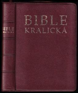 Bible kralická - Písmo svaté Starého a Nového zákona - podle posledního vydání z roku 1613