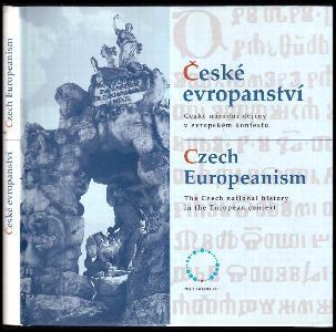 České evropanství : české národní dějiny v evropském kontextu = Czech europeanism : the Czech national history in the European context