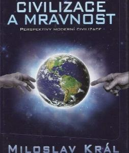 Civilizace a mravnost : perspektivy moderní civilizace : (člověk v proměnách kosmického času)