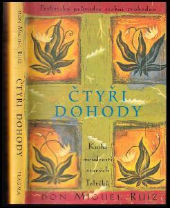 Čtyři dohody - kniha moudrosti starých Toltéků - praktický průvodce osobní svobodou