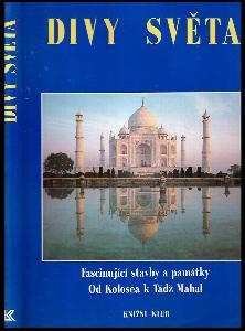 Divy světa : fascinující stavby a památky : od Kolosea k Tádžmahalu