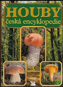 Houby - česká encyklopedie - neobvyklá kniha o světě hub u nás i v cizině, praktická příručka houbaře pro určování, sběr, ochranu, pěstování a zpracování hub. 1