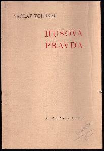 Husova pravda : [přednáška proslovená .. při Husově slavnosti, pořádané Společným výborem pro Husovy oslavy v Praze ve velké přednáškové síni ústřední knihovny hlavního města Prahy dne 5. července 1939].