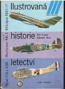 Ilustrovaná historie letectví : Mikojan MiG - 17 : Hawker Hurricane Mk.I : Spad S VII / XII / XIII