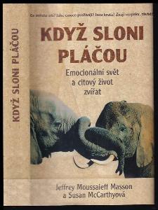Když sloni pláčou : emocionální svět a citový život zvířat