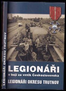 Legionáři v boji za vznik Československa : legionáři okresu Trutnov