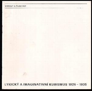 Lyrický a imaginativní kubismus 1926-1935 - Obrazy a plastiky - Katalog výstavy, Brno, 30. 8.-2. 10. 1983 , Praha, únor 1984