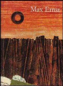 Max Ernst 1891 - 1976 - Jenseits der Malerei