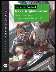 Mise Afghánistán - český chirurg v zemi lovců draků