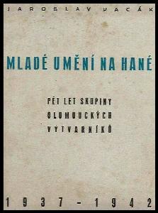 Mladé umění na Hané : pět let skupiny olomouckých výtvarníků : 1937-1942 : Almanach