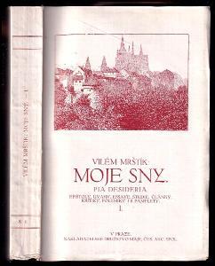 Moje sny - Pia Desideria epištoly, úvahy, essaye, studie, články, kritiky, polemiky i s pamflety Sv. 1.