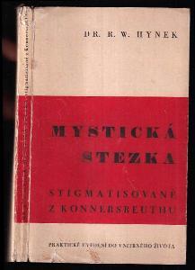 Mystická stezka - stigmatisované z Konnersreuthu - praktické uvedení do nitrného života
