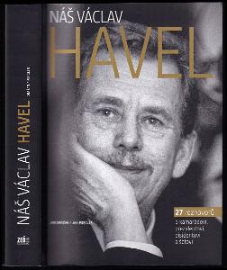 Náš Václav Havel - 27 rozhovorů o kamarádovi, prezidentovi, disidentovi a šéfovi