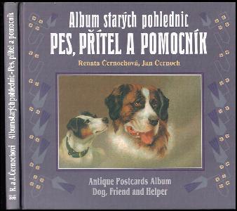 Pes, přítel a pomocník - pohlednice ze sbírky Renaty a Jana Černochových = Dog, friend and helper : postcards from the collection of Renata and Jan Černoch