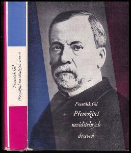 Přemožitel neviditelných dravců : Ludvík Pasteur, muž čtyřikrát nesmrtelný a jedenkrát věčný