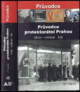Průvodce protektorátní Prahou - místa - události - lidé