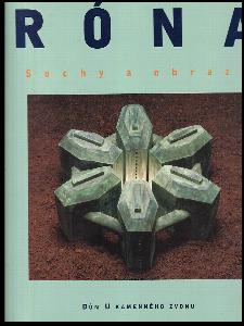 Róna : sochy a obrazy : [katalog k výstavě, Praha] listopad 1997 - leden 1998