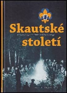 Skautské století : dobrodružný příběh 100 let českého skautingu