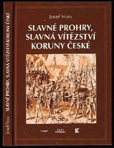 Slavné prohry, slavná vítězství koruny české - devět vybraných kapitol z dějin českého válečnictví