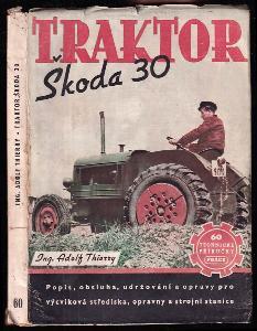 Traktor Škoda 30 - Popis, obsluha, udržování a opravy pro výcviková střediska, opravny a strojní stanice