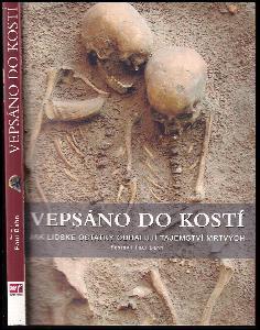 Vepsáno do kostí : jak lidské ostatky odhalují tajemství mrtvých