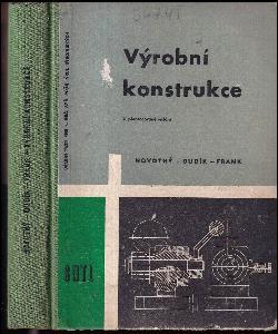Výrobní konstrukce : Učeb text pro prům. školy strojnic. a stř. prům. školy strojnic.