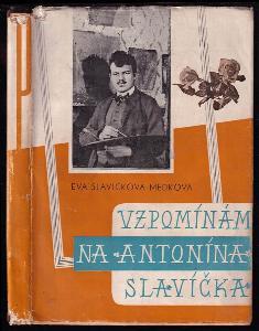 Vzpomínám na Antonína Slavíčka