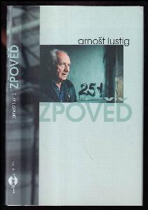 Zpověď - literárně zpracovaný fonetický záznam vzpomínek a úvah Arnošta Lustiga