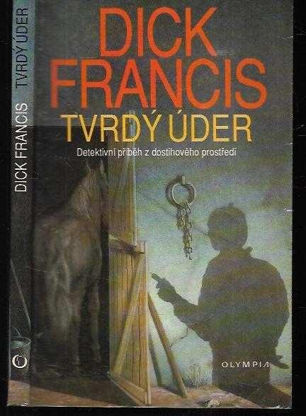 Dick Francis: Tvrdý úder : detektivní příběh z dostihového prostředí