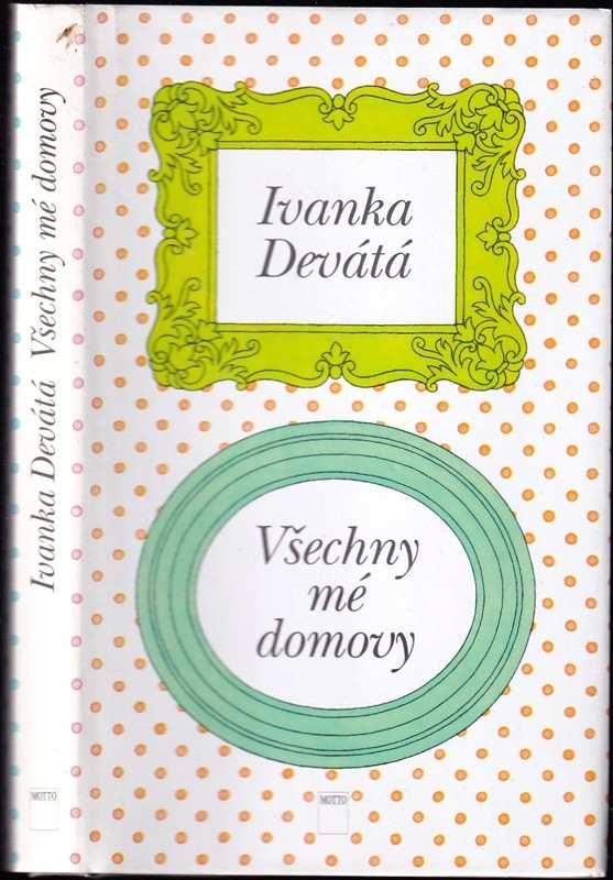 Ivanka Devátá: Všechny mé domovy