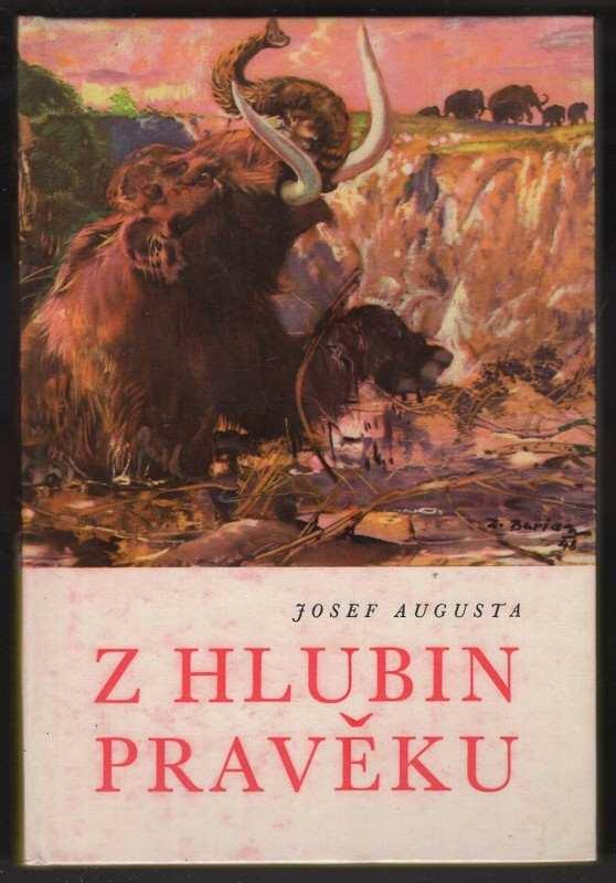 Josef Augusta: Z hlubin pravěku : populárně naučná četba doplňující paleontologické učivo učebnic všeobecně vzdělávacích škol