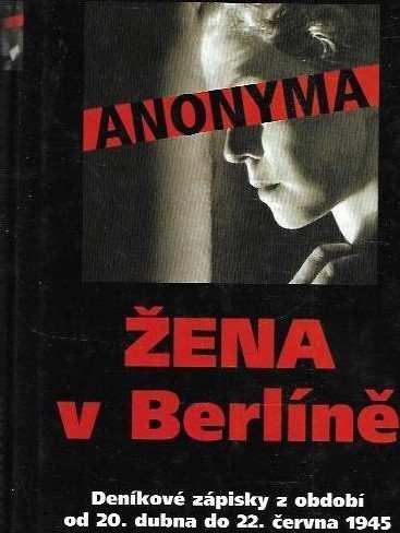 : Žena v Berlíně : deníkové zápisky z období od 20. dubna do 22. června 1945