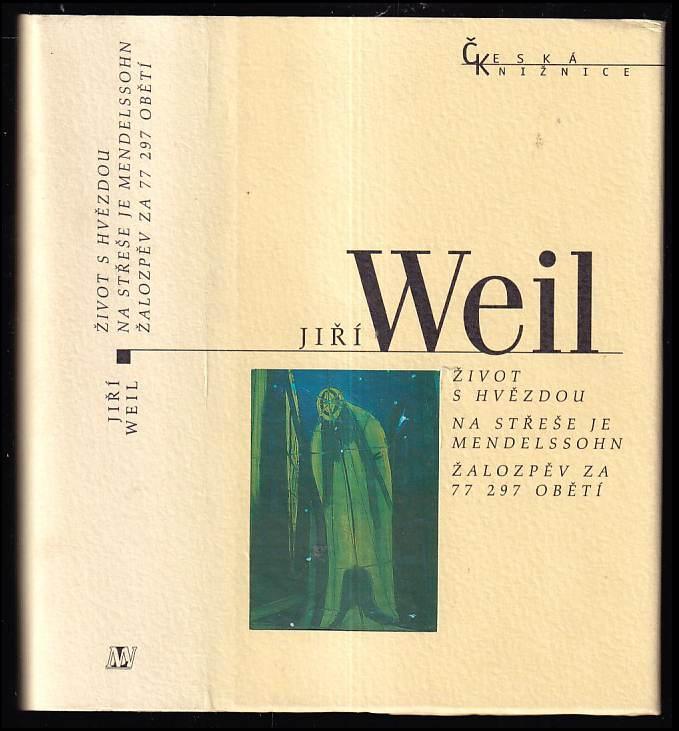 Jiří Weil: Život s hvězdou : Na střeše je Mendelssohn ; Žalozpěv za 77 297 obětí